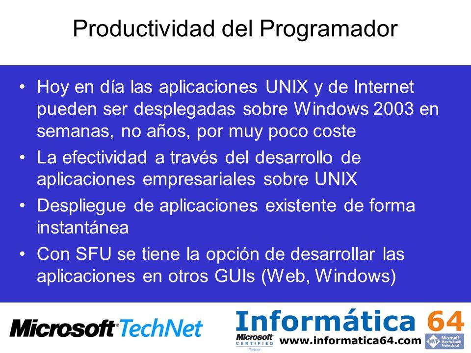 Productividad del Programador Hoy en día las aplicaciones UNIX y de Internet pueden ser desplegadas sobre Windows 2003 en semanas, no años, por muy po