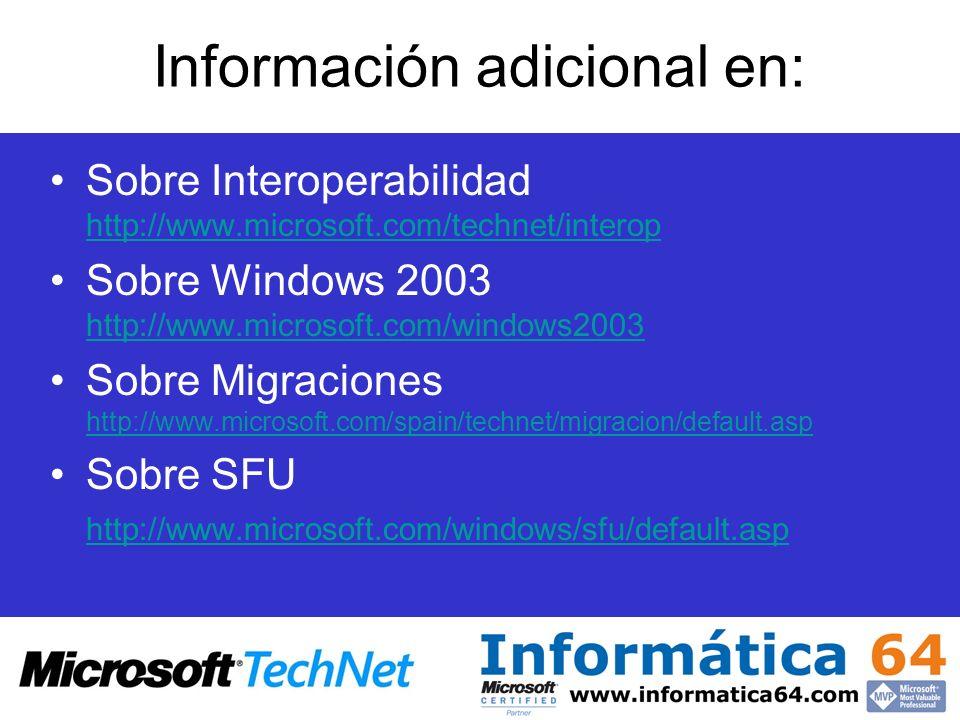 Información adicional en: Sobre Interoperabilidad http://www.microsoft.com/technet/interop http://www.microsoft.com/technet/interop Sobre Windows 2003