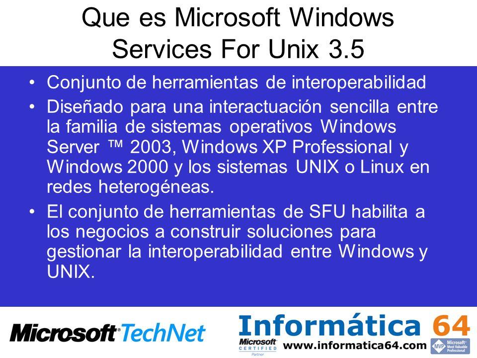 Utilidades UNIX en SFU 3.5 –at, awk, cron, crontab, cut, date, diff, du, gcc, grep, kill, less, nice, od, paste, pr, printenv, printf, ps, pwd, renice, sed, sdiff, sleep, split, strings, su, tar, top, tr, uname, uudecode, uuencode, wait, which, xargs, xclock y otras Herramientas administrativas SFU