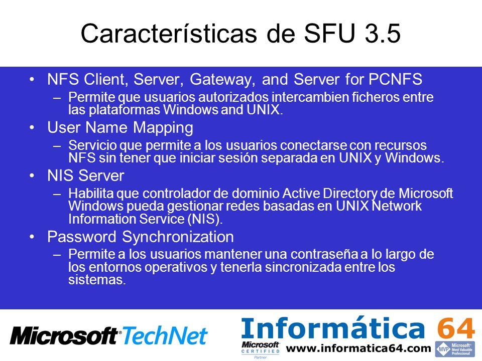 Características de SFU 3.5 Base Utilities –Utilidades comunes Windows –Utilidades de línea de comandos UNIX –Utilidades X-Windows –Gestores de ventanas X11R5 & X11R6 –Emuladores de terminal, programas gráficos, cron, etc.