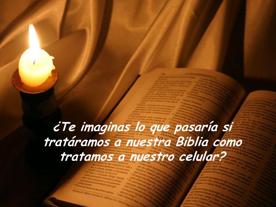 ¿Te imaginas lo que pasaría si tratáramos a nuestra Biblia como tratamos a nuestro celular?