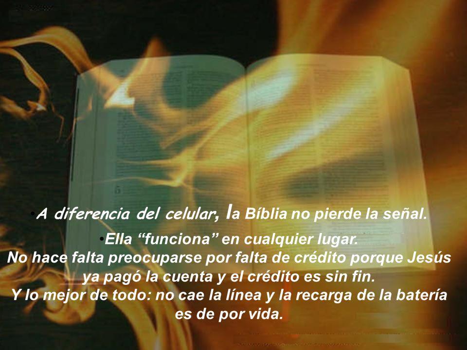 A diferencia del celular, l a Bíblia no pierde la señal.