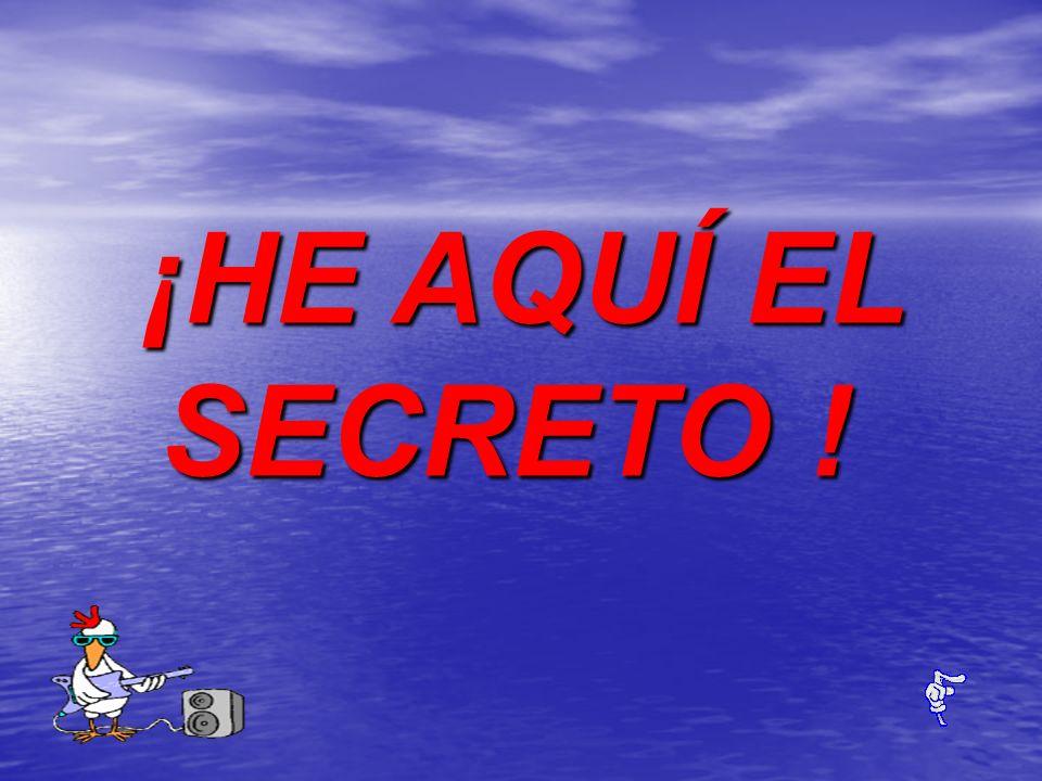 ¡HE AQUÍ EL SECRETO !