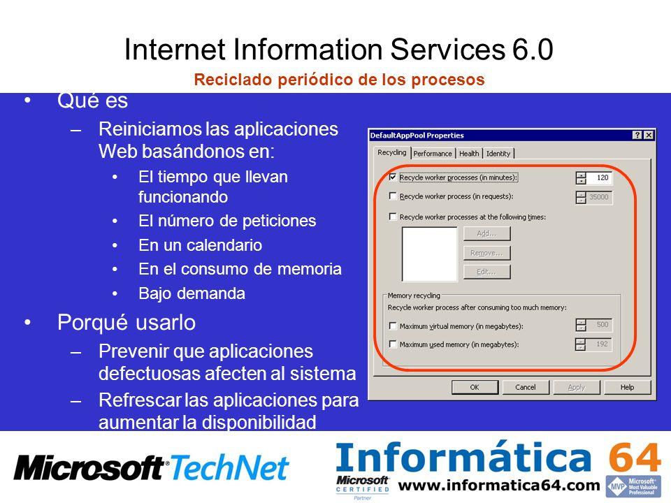 Internet Information Services 6.0 Reciclado periódico de los procesos Qué es –Reiniciamos las aplicaciones Web basándonos en: El tiempo que llevan fun