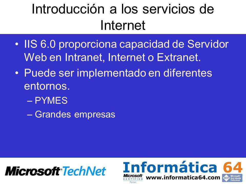 Introducción a los servicios de Internet IIS 6.0 proporciona capacidad de Servidor Web en Intranet, Internet o Extranet. Puede ser implementado en dif