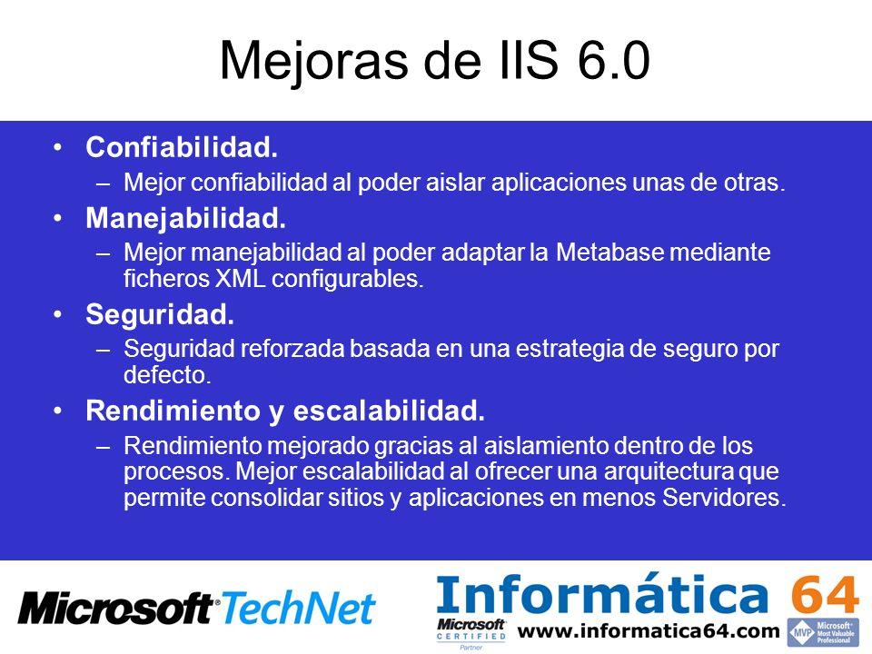 Mejoras de IIS 6.0 Confiabilidad. –Mejor confiabilidad al poder aislar aplicaciones unas de otras. Manejabilidad. –Mejor manejabilidad al poder adapta