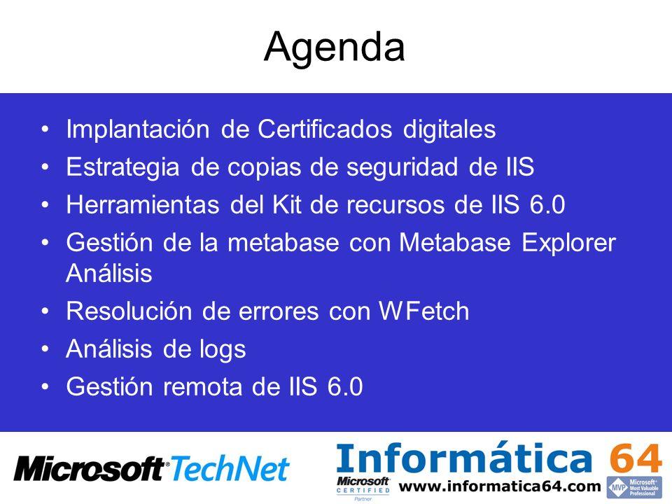 Agenda Implantación de Certificados digitales Estrategia de copias de seguridad de IIS Herramientas del Kit de recursos de IIS 6.0 Gestión de la metab