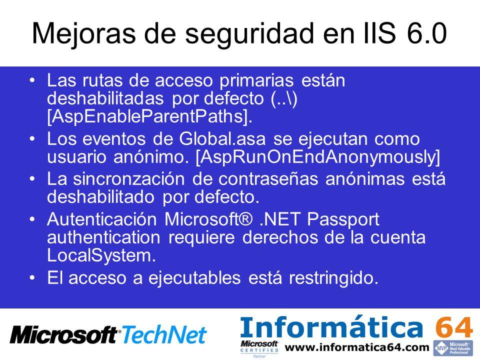 Mejoras de seguridad en IIS 6.0 Las rutas de acceso primarias están deshabilitadas por defecto (..\) [AspEnableParentPaths]. Los eventos de Global.asa