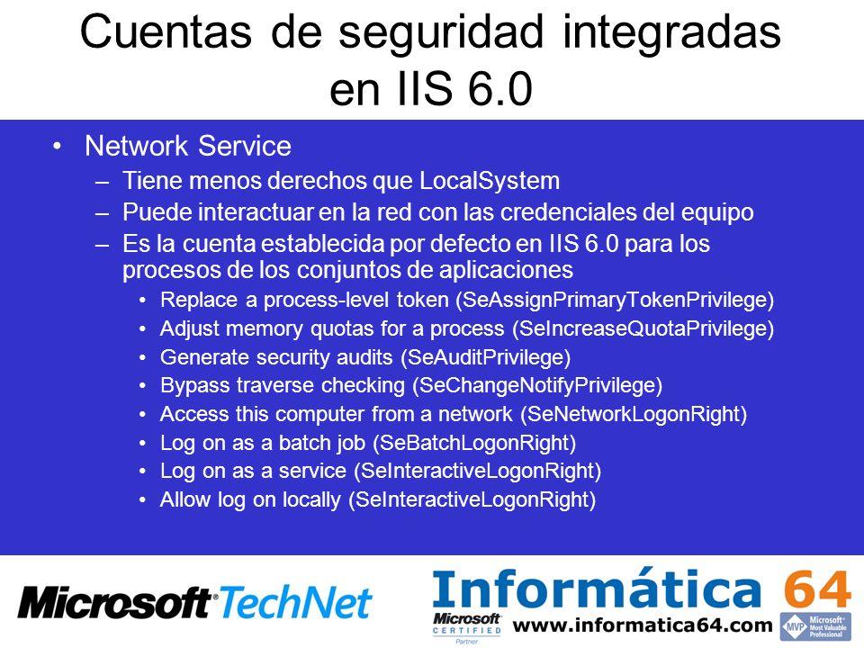 Cuentas de seguridad integradas en IIS 6.0 Network Service –Tiene menos derechos que LocalSystem –Puede interactuar en la red con las credenciales del