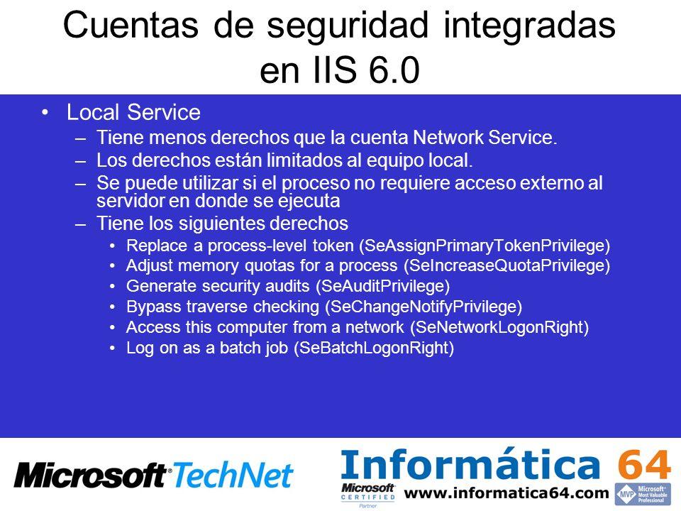 Cuentas de seguridad integradas en IIS 6.0 Local Service –Tiene menos derechos que la cuenta Network Service. –Los derechos están limitados al equipo