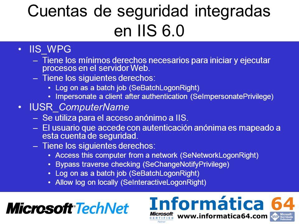 Cuentas de seguridad integradas en IIS 6.0 IIS_WPG –Tiene los mínimos derechos necesarios para iniciar y ejecutar procesos en el servidor Web. –Tiene