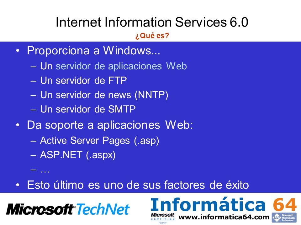 Internet Information Services 6.0 ¿Qué es? Proporciona a Windows... –Un servidor de aplicaciones Web –Un servidor de FTP –Un servidor de news (NNTP) –