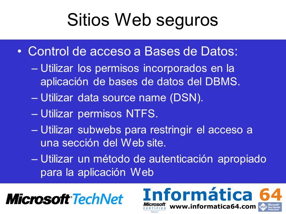 Sitios Web seguros Control de acceso a Bases de Datos: –Utilizar los permisos incorporados en la aplicación de bases de datos del DBMS. –Utilizar data