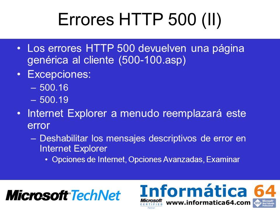 Errores HTTP 500 (II) Los errores HTTP 500 devuelven una página genérica al cliente (500-100.asp) Excepciones: –500.16 –500.19 Internet Explorer a men