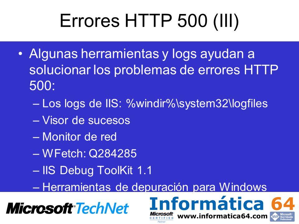 Errores HTTP 500 (III) Algunas herramientas y logs ayudan a solucionar los problemas de errores HTTP 500: –Los logs de IIS: %windir%\system32\logfiles