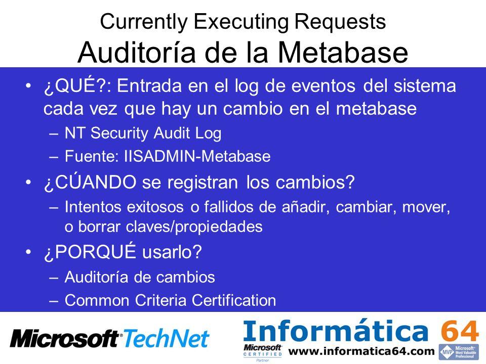 Currently Executing Requests Auditoría de la Metabase ¿QUÉ?: Entrada en el log de eventos del sistema cada vez que hay un cambio en el metabase –NT Se