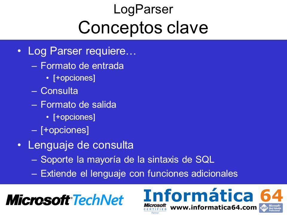 LogParser Conceptos clave Log Parser requiere… –Formato de entrada [+opciones] –Consulta –Formato de salida [+opciones] –[+opciones] Lenguaje de consu