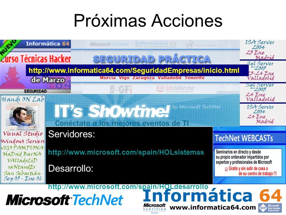 Próximas Acciones Servidores: http://www.microsoft.com/spain/HOLsistemas Desarrollo: http://www.microsoft.com/spain/HOLdesarrollo http://www.informati