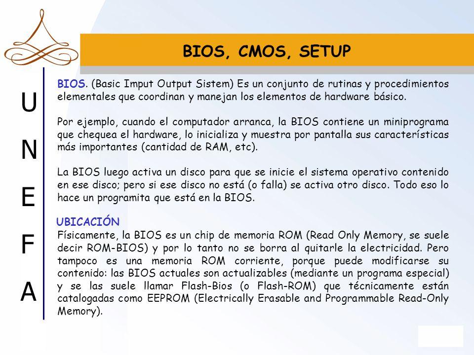 UNEFAUNEFA BIOS, CMOS, SETUP BIOS. (Basic Imput Output Sistem) Es un conjunto de rutinas y procedimientos elementales que coordinan y manejan los elem