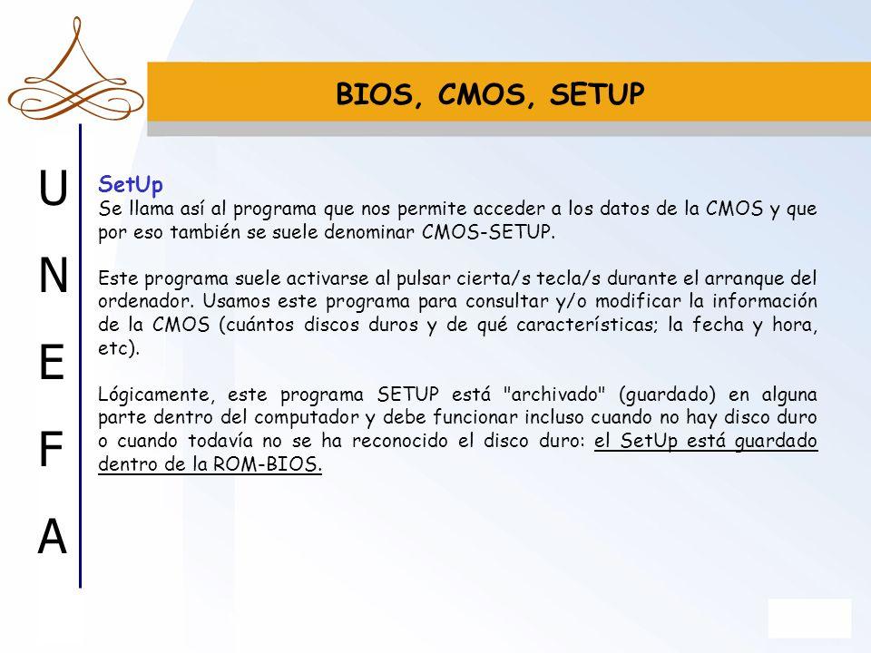 UNEFAUNEFA BIOS, CMOS, SETUP SetUp Se llama así al programa que nos permite acceder a los datos de la CMOS y que por eso también se suele denominar CM