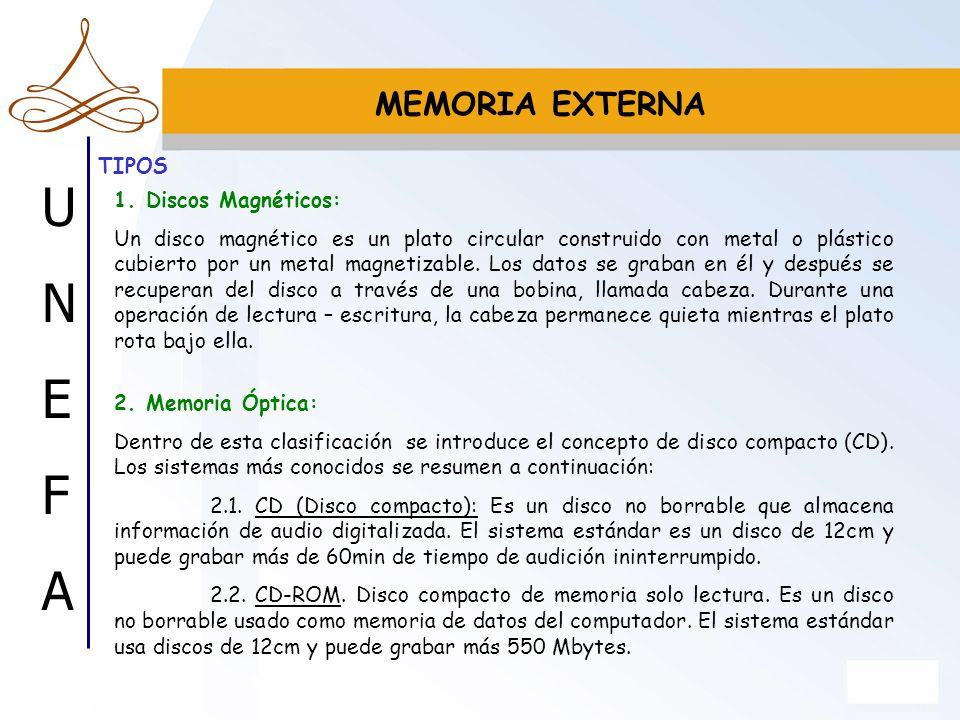 UNEFAUNEFA MEMORIA EXTERNA 1. Discos Magnéticos: Un disco magnético es un plato circular construido con metal o plástico cubierto por un metal magneti