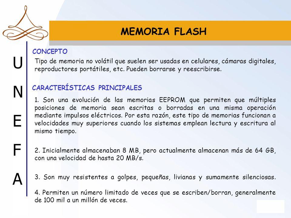 UNEFAUNEFA MEMORIA FLASH Tipo de memoria no volátil que suelen ser usadas en celulares, cámaras digitales, reproductores portátiles, etc. Pueden borra