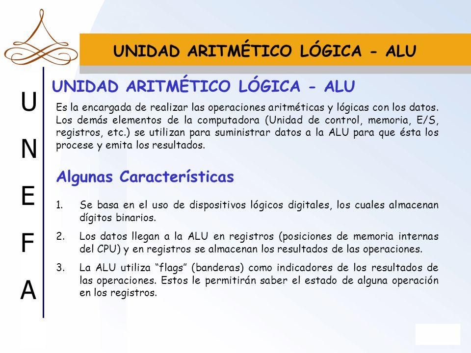 UNEFAUNEFA Es la encargada de realizar las operaciones aritméticas y lógicas con los datos. Los demás elementos de la computadora (Unidad de control,