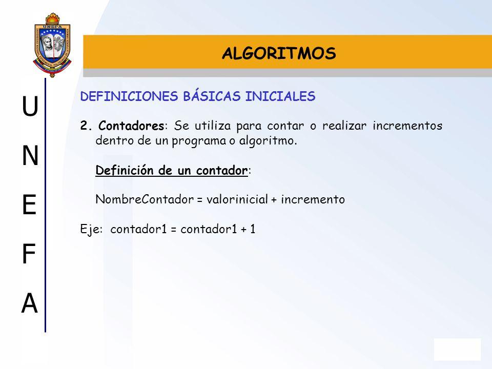 UNEFAUNEFA DEFINICIONES BÁSICAS INICIALES 2. Contadores: Se utiliza para contar o realizar incrementos dentro de un programa o algoritmo. Definición d