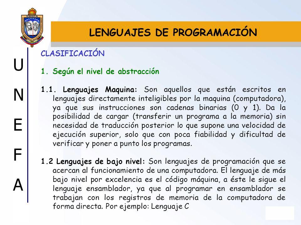 UNEFAUNEFA CLASIFICACIÓN 1.Según el nivel de abstracción 1.1. Lenguajes Maquina: Son aquellos que están escritos en lenguajes directamente inteligible