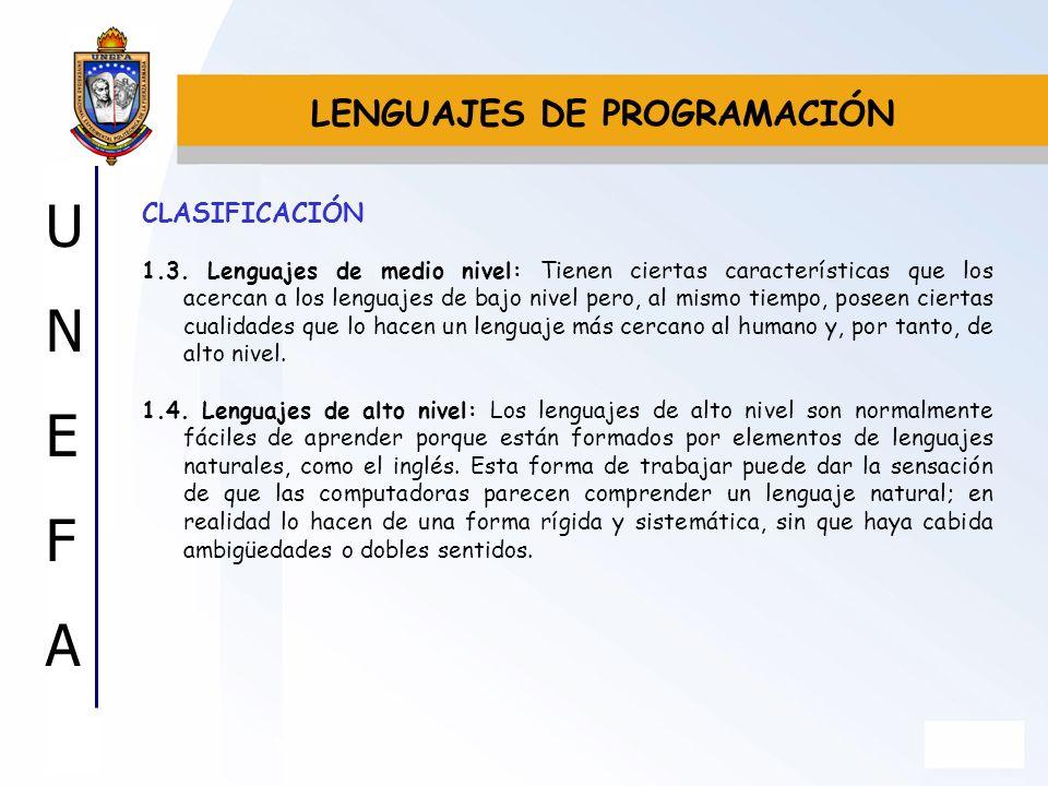 UNEFAUNEFA CLASIFICACIÓN 1.3. Lenguajes de medio nivel: Tienen ciertas características que los acercan a los lenguajes de bajo nivel pero, al mismo ti