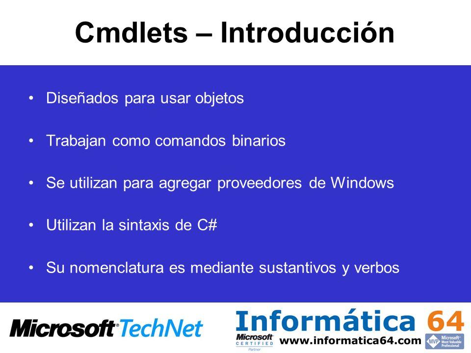 Cmdlets – Introducción Diseñados para usar objetos Trabajan como comandos binarios Se utilizan para agregar proveedores de Windows Utilizan la sintaxi