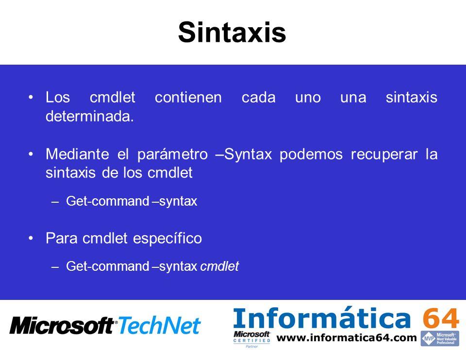 Sintaxis Los cmdlet contienen cada uno una sintaxis determinada. Mediante el parámetro –Syntax podemos recuperar la sintaxis de los cmdlet –Get-comman