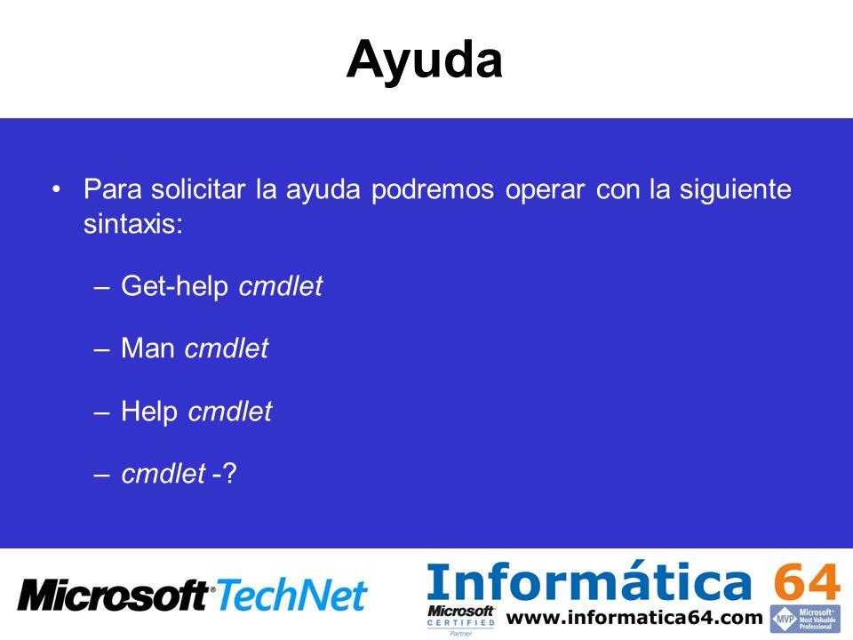 Ayuda Para solicitar la ayuda podremos operar con la siguiente sintaxis: –Get-help cmdlet –Man cmdlet –Help cmdlet –cmdlet -?