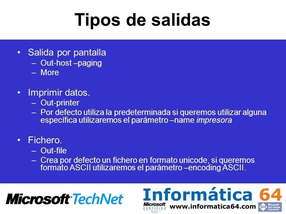 Tipos de salidas Salida por pantalla –Out-host –paging –More Imprimir datos. –Out-printer –Por defecto utiliza la predeterminada si queremos utilizar