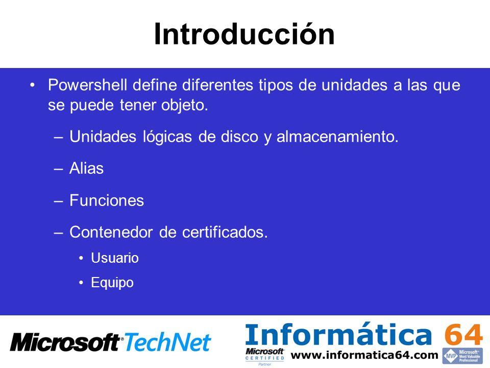 Introducción Powershell define diferentes tipos de unidades a las que se puede tener objeto. –Unidades lógicas de disco y almacenamiento. –Alias –Func