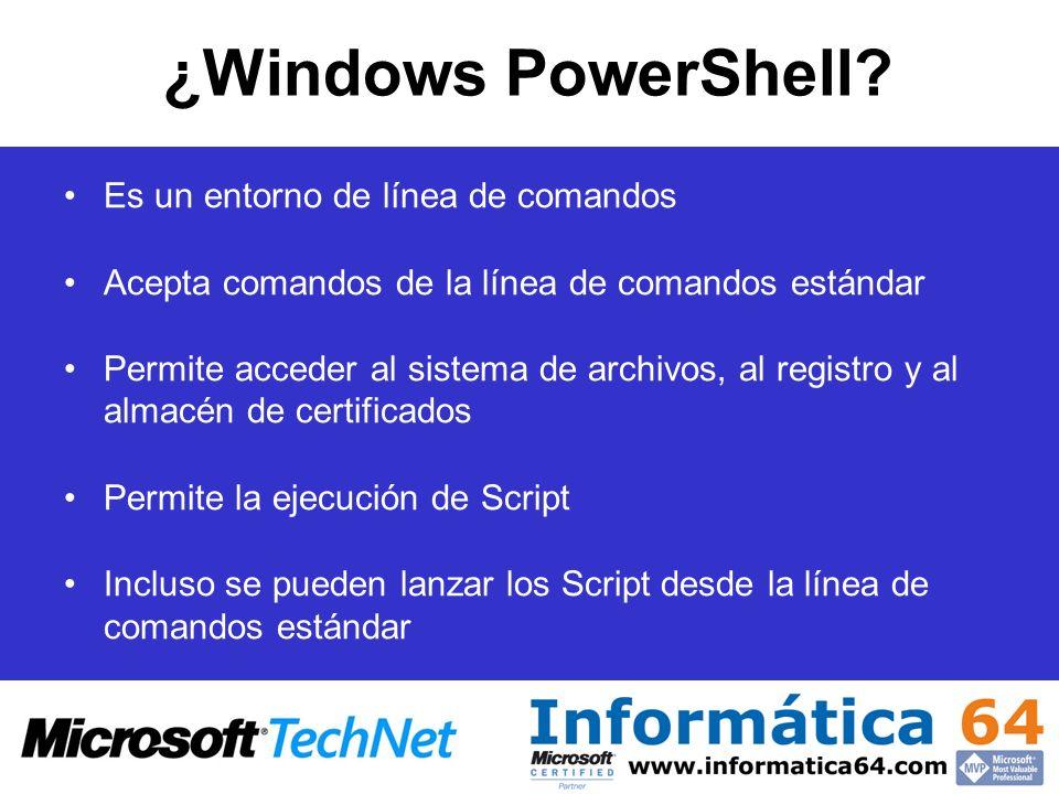 ¿Windows PowerShell? Es un entorno de línea de comandos Acepta comandos de la línea de comandos estándar Permite acceder al sistema de archivos, al re