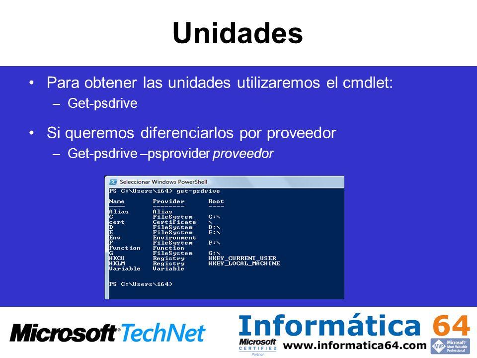Unidades Para obtener las unidades utilizaremos el cmdlet: –Get-psdrive Si queremos diferenciarlos por proveedor –Get-psdrive –psprovider proveedor