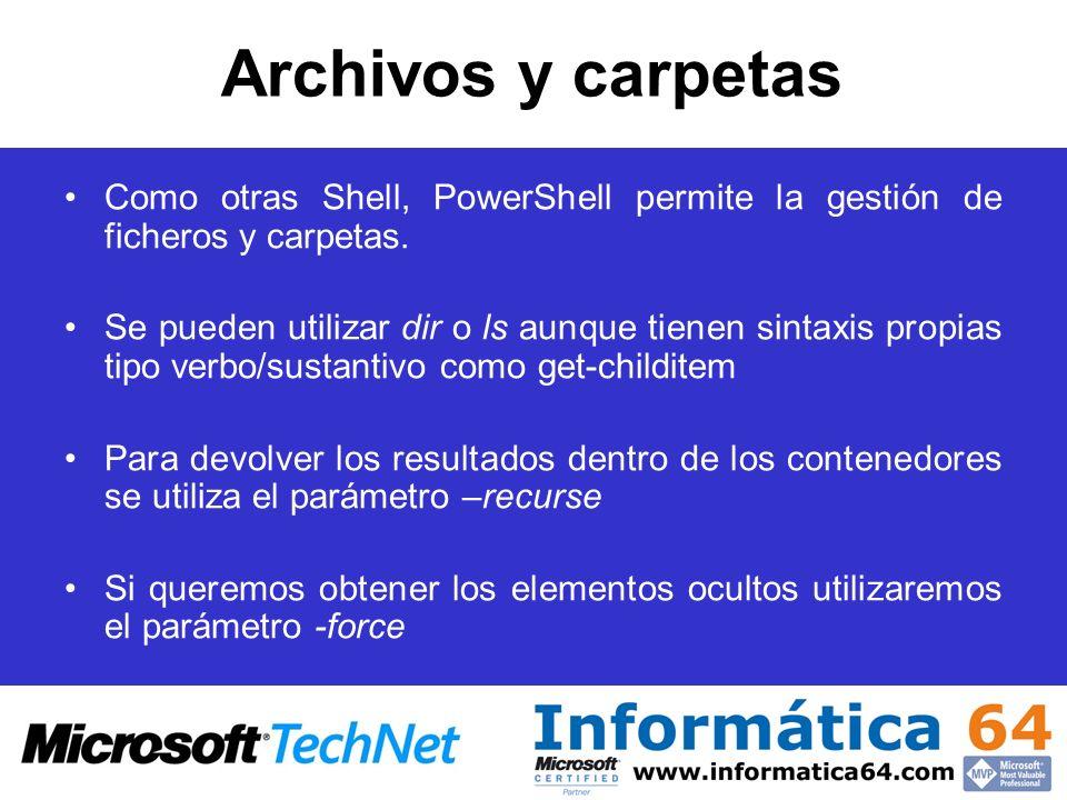 Archivos y carpetas Como otras Shell, PowerShell permite la gestión de ficheros y carpetas. Se pueden utilizar dir o ls aunque tienen sintaxis propias