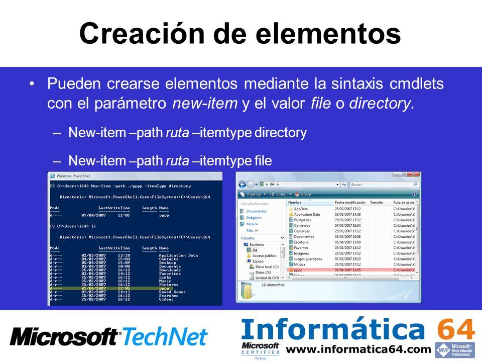 Creación de elementos Pueden crearse elementos mediante la sintaxis cmdlets con el parámetro new-item y el valor file o directory. –New-item –path rut