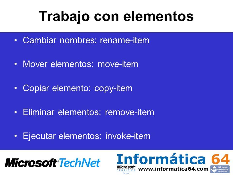 Trabajo con elementos Cambiar nombres: rename-item Mover elementos: move-item Copiar elemento: copy-item Eliminar elementos: remove-item Ejecutar elem