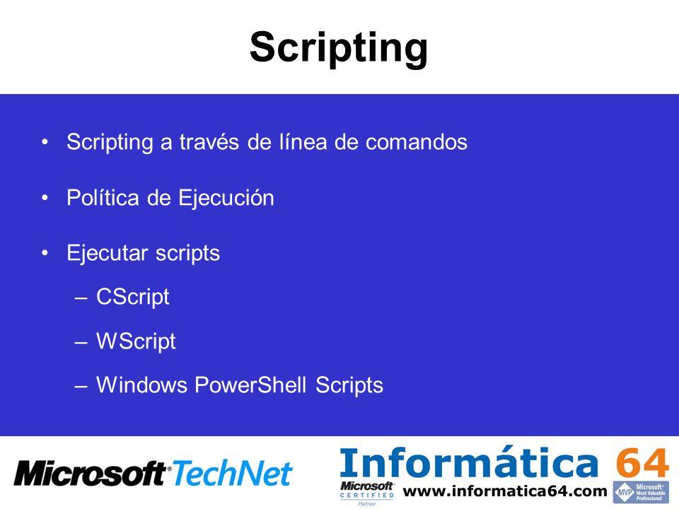 Scripting Scripting a través de línea de comandos Política de Ejecución Ejecutar scripts –CScript –WScript –Windows PowerShell Scripts