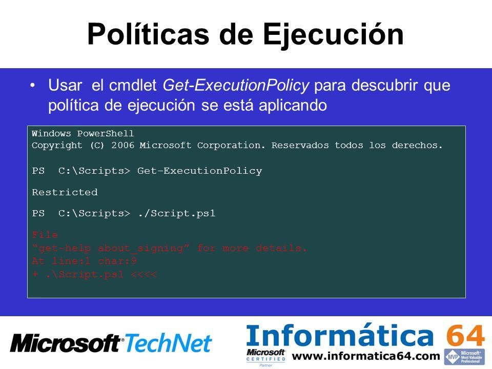 Políticas de Ejecución Usar el cmdlet Get-ExecutionPolicy para descubrir que política de ejecución se está aplicando Windows PowerShell Copyright (C)