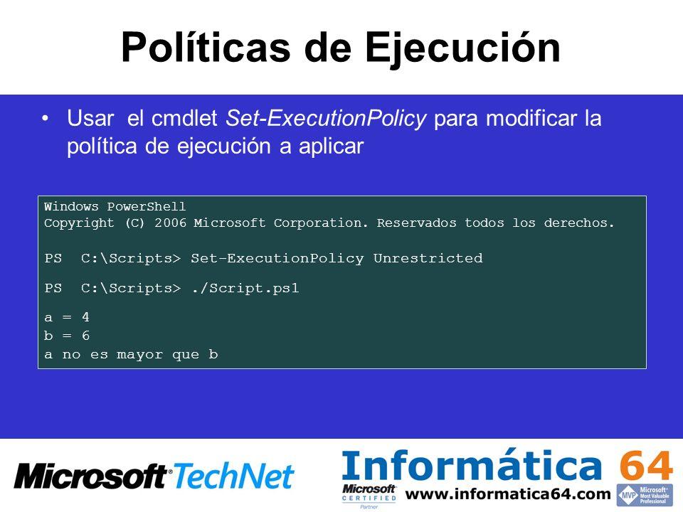 Políticas de Ejecución Usar el cmdlet Set-ExecutionPolicy para modificar la política de ejecución a aplicar Windows PowerShell Copyright (C) 2006 Micr