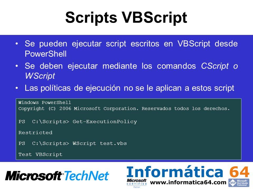 Scripts VBScript Se pueden ejecutar script escritos en VBScript desde PowerShell Se deben ejecutar mediante los comandos CScript o WScript Las polític