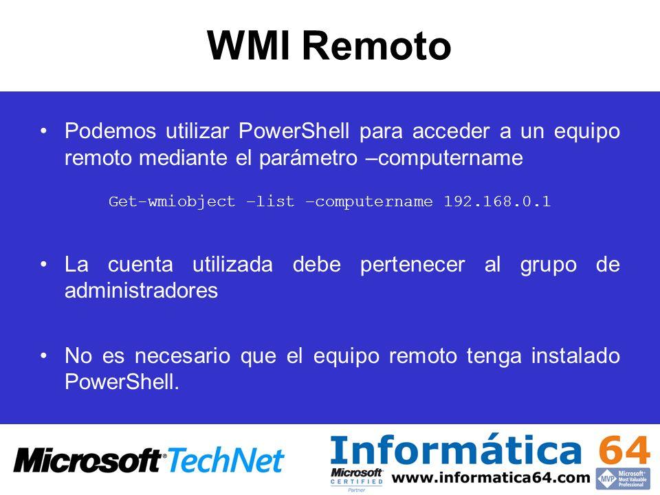 WMI Remoto Podemos utilizar PowerShell para acceder a un equipo remoto mediante el parámetro –computername Get-wmiobject –list –computername 192.168.0