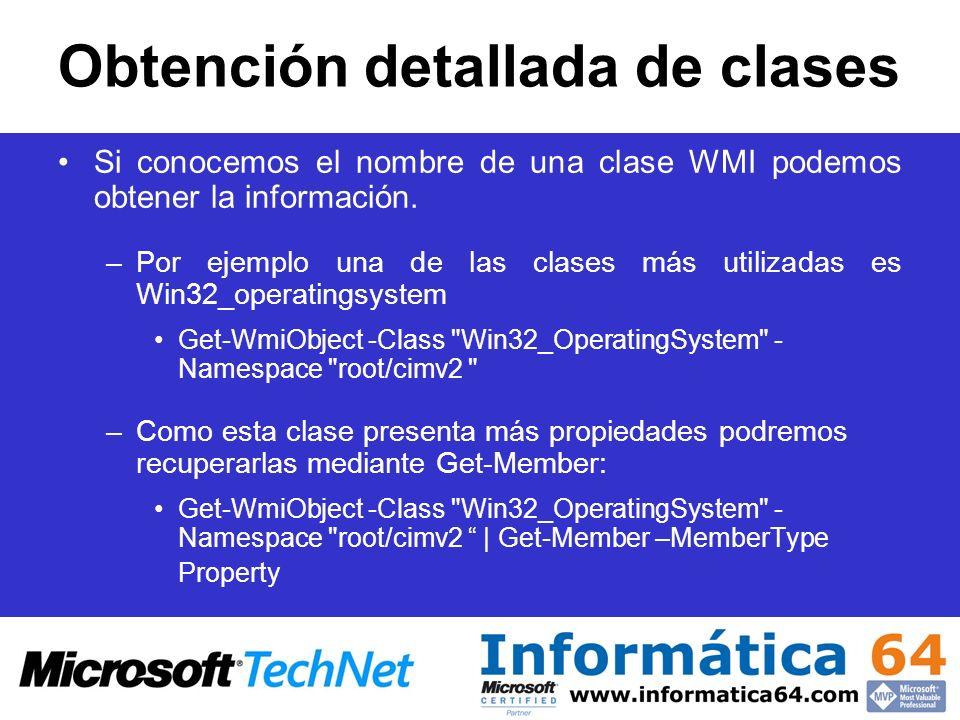 Obtención detallada de clases Si conocemos el nombre de una clase WMI podemos obtener la información. –Por ejemplo una de las clases más utilizadas es