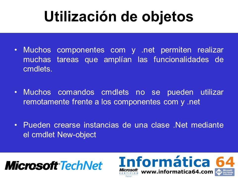 Utilización de objetos Muchos componentes com y.net permiten realizar muchas tareas que amplían las funcionalidades de cmdlets. Muchos comandos cmdlet