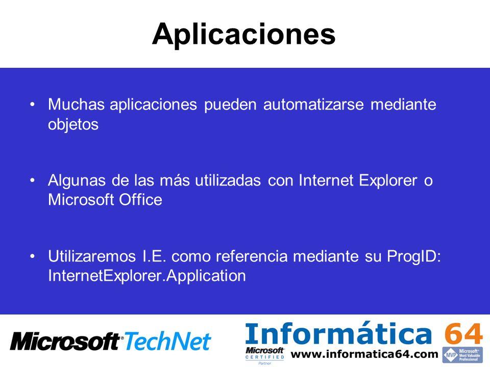 Aplicaciones Muchas aplicaciones pueden automatizarse mediante objetos Algunas de las más utilizadas con Internet Explorer o Microsoft Office Utilizar