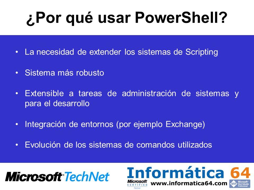 ¿Por qué usar PowerShell? La necesidad de extender los sistemas de Scripting Sistema más robusto Extensible a tareas de administración de sistemas y p
