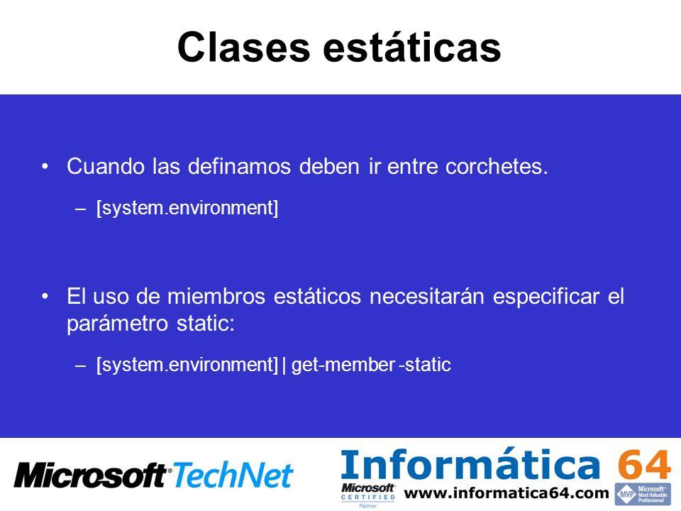 Clases estáticas Cuando las definamos deben ir entre corchetes. –[system.environment] El uso de miembros estáticos necesitarán especificar el parámetr